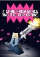 It came from space, and ate our brains